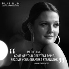 "Drew Barrymore Quote - ""In the end some of your greatest pains become your greatest strengths"" #PMCQuotes"