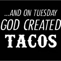 on tuesday god created tacos #Tuesday #funny #humor #memes #funnymemes #tacotuesday