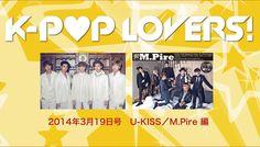 U-KISS、M.Pire編 Youtube版「K-POP LOVERS!」20140319号