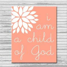 I am a Child of God - 8x10 printable graphic art, coral white flower LDS art. $3.00, via Etsy.