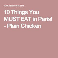 10 Things You MUST EAT in Paris! - Plain Chicken