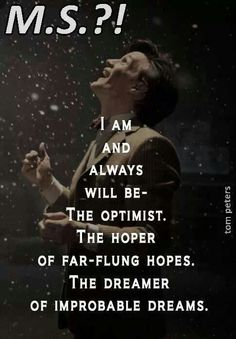 M.S.?!- I Am & Always Will Be- The Optimist, The Hoper, The Dreamer for a CURE for MS