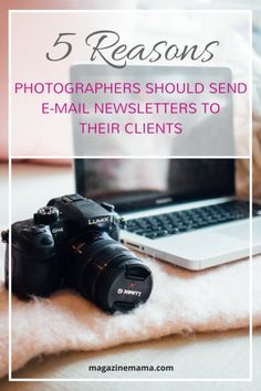 5 reasons photographers should send e-mail newsletters to their clients