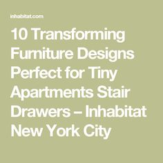 10 Transforming Furniture Designs Perfect for Tiny Apartments Stair Drawers – Inhabitat New York City