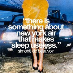 '' there is something about new york air that makes sleep useless ''