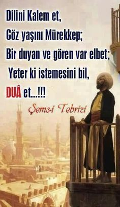 Dilini Kalem et, Göz yaşını Mürekkep; Bir duyan ve gören var elbet; Yeter ki istemesini bil, Dua et...!!  - Şems-i Tebrizi Favorite Quotes, Best Quotes, Learn Turkish Language, Good Sentences, Strong Love, Sufi, Meaningful Words, Cool Words, Books To Read