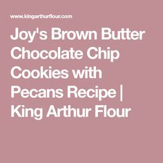 Joy's Brown Butter Chocolate Chip Cookies with Pecans Recipe | King Arthur Flour