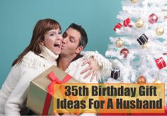 35th Birthday Gift Ideas For A Husband
