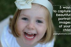 5 ways to capture beautiful portrait images of your kids!