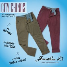 Classic chino styling. All round comfort. Jonathan D's City Chinos blend absolute comfort, thanks to their cotton/spandex fabrication, with on-trend styling. These straight cut chinos feature PU trim detailing, a chambray waistband, subtle JD branding and come in three earthy hues - dessert, cranberry and chocolate. Straight Cut, Summer 2014, Cotton Spandex, Earthy, Chambray, Khaki Pants, Branding, Dessert, Street Style