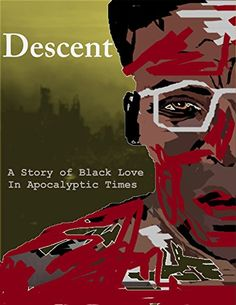 Descent - The Complete Novel: A Story of Black Love In Apocalyptic Times by [Smith, Henrick]
