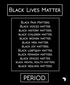 Black Lives Matter Period. I am a white person. I support BLM because we shouldn't have to fear cops. They are supposed to help everyone.