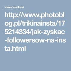 http://www.photoblog.pl/trikinainsta/175214334/jak-zyskac-followersow-na-insta.html