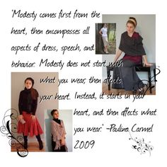 "inner modesty = outward modesty  Read about Modesty to Grab hold of the Messiah in ebook here ""Grab Hold for Rapture""Study the ways & timings of God so you too can be repentent & ready to MOVE to feed your soul to magnify glory in heavens realm of peace & modesty .  www.magnificatmeamovement.com"