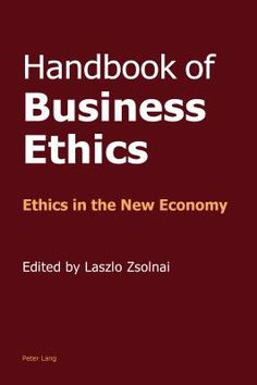 """Zsolnai, Laszlo. """"Handbook of business ethics [electronic resource] : ethics in the new economy"""". New York : Peter Lang, 2013. Location: Ebrary Electronic Books"""