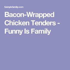 Bacon-Wrapped Chicken Tenders - Funny Is Family