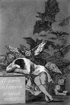 "The Sleep of Reason Produces Monsters - Francisco Goya - ""Imagination abandoned by reason produces impossible monsters; united with her, she is the mother of the arts and source of their wonders"""