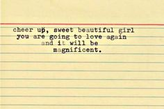 Breaking Up and Moving On Quotes : Cheer up sweet beautiful girl you are going to love again and it will be magnif