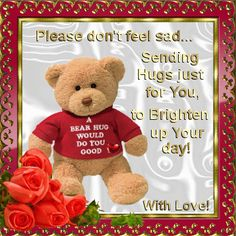 Please Don't Feel Sad. Free Cheer Up eCards, Greeting Cards Hugs And Kisses Quotes, Hug Quotes, Qoutes, Funny Quotes, Get Well Messages, Get Well Wishes, Love You Gif, Love Hug, Feeling Down