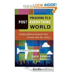 Amazon.com: Preaching to a Post-Everything World: Crafting Biblical Sermons That Connect with Our Culture eBook: Zack Eswine, Bryan Chapell: Kindle Store