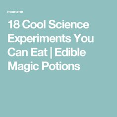 18 Cool Science Experiments You Can Eat | Edible Magic Potions