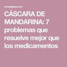 CÁSCARA DE MANDARINA: 7 problemas que resuelve mejor que los medicamentos