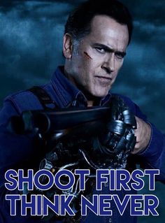 Ash Vs Evil Dead   Shoot First Think Never   Bruce Campbell