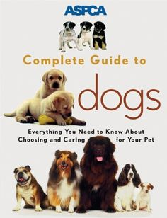 14cca3c875 ASPCA Complete Guide to Dogs (Aspc Complete Guide to)  Sheldon Gerstenfeld   9780811819046  Amazon.com  Books