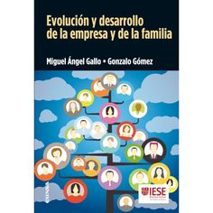 Evolución y desarrollo de la empresa y de la familia. Miguel Angel Gallo, Gonzalo Gómez. Máis información no catálogo: http://kmelot.biblioteca.udc.es/record=b1528000~S1*gag