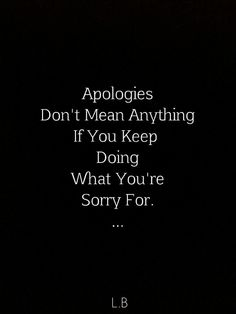 """My mom always said """"I'm sorry means I wont do it again."""" and now I tell my kids that."""