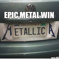 We are just bummed we didn't think of this Metallica license plate! Music Love, Music Is Life, Rock Music, Music Memes, Music Humor, Music Quotes, Metallica Art, Metallica Funny, Metallica Quotes