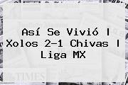 http://tecnoautos.com/wp-content/uploads/imagenes/tendencias/thumbs/asi-se-vivio-xolos-21-chivas-liga-mx.jpg Liga MX. Así se vivió | Xolos 2-1 Chivas | Liga MX, Enlaces, Imágenes, Videos y Tweets - http://tecnoautos.com/actualidad/liga-mx-asi-se-vivio-xolos-21-chivas-liga-mx/