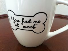 "you had me at ""woof"" mug"