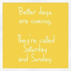 Better days are coming quotes quote life lessons sunday instagram instagram pictures instagram quotes saturday instagram images better day