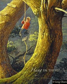 Life can be tough but 'Hang in There'! by Greg Olsen