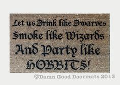 "Lord of the Rings, The Hobbit ""Let us Drink like Dwarves Smoke like Wizards and Party like HOBBITS!"" This mat is 18""x 30""x .59"" go all the way! SUPER DUPER SIZE ME! This add on will take your mat from 18""x30"" UP to 24""x36""!!!"