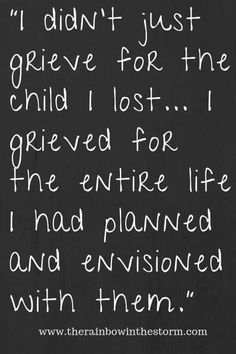 """Grieving Pregnancy Loss """"I didn't just grieve for the child I lost. I grieved for the entire life I had planned and envisioned with them."""" -Katie Pullman, The Rainbow in the Storm Miscarriage Remembrance, Miscarriage Quotes, Miscarriage Awareness, Stillborn Quotes, Miscarriage Tattoo, Infertility Quotes, Pcos Infertility, Child Loss Quotes, Losing A Child Quotes"""