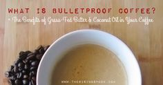 What is Bulletproof Coffee + The Benefits of Grass-Fed Butter & Coconut Oil in Your Coffee   www.therisingspoon.com