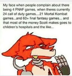 yeah that totally me including the fact that when fnaf world came out people started complaining about that! and that just makes me mad like be grateful that he even made fnaf in the first place >:( Five Nights At Freddy's, Foxy And Mangle, Fnaf Sl, Fnaf Sister Location, Freddy Fazbear, Anime Fnaf, Best Horrors, Markiplier, Gaming Memes