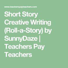 Short Story Creative Writing (Roll-a-Story) by SunnyDaze | Teachers Pay Teachers