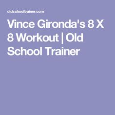 Vince Gironda's 8 X 8 Workout | Old School Trainer