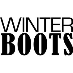 Winter Boots text ❤ liked on Polyvore featuring words, text, quotes, backgrounds, print, magazine, phrase and saying