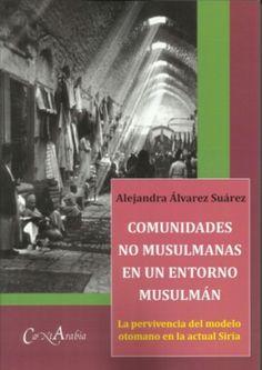 Comunidades no musulmanas en un entorno musulmán : la pervivencia del modelo otomano en la actual Siria, 2013  http://absysnetweb.bbtk.ull.es/cgi-bin/abnetopac01?TITN=518702
