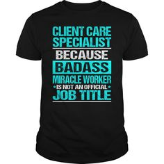 CLIENT CARE SPECIALIST Because BADASS Miracle Worker Isn't An Official Job Title T-Shirts, Hoodies. ADD TO CART ==► https://www.sunfrog.com/LifeStyle/CLIENT-CARE-SPECIALIST--BADASS-113841527-Black-Guys.html?id=41382