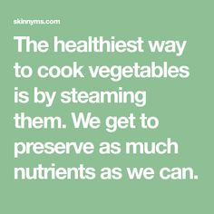 The healthiest way to cook vegetables is by steaming them. We get to preserve as much nutrients as we can.