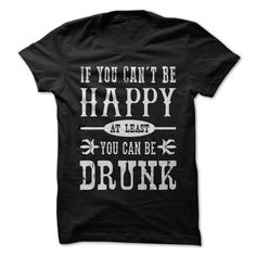 If You Cant Be Happy, ᗗ at Least You (ツ)_/¯ Can Be DrunkLook on the bright side of life.drunk happy bartender beer wine bar