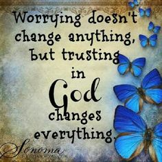 Worrying doesn't change anything but trusting in God changes everything. Really need this....