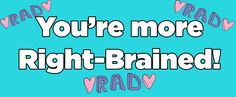 Are You More Right-Brained Or Left-Brained? I got more right brained! I'm more curious, into art, and you can read the rest on BuzzFeed!