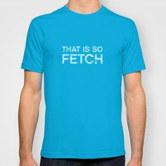 That is so FETCH - quote from the movie Mean Girls T-shirt
