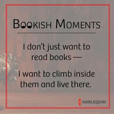 I don't just want to read books — I want to climb inside them and live there. #BookishMoments